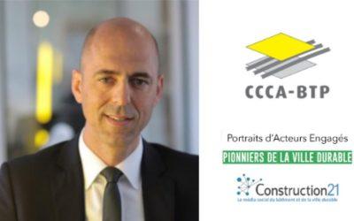 Portraits d'acteurs engagés :  Franck LE NUELLEC, Directeur Marketing, Développement et Innovation Stratégique de CCCA-BTP